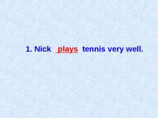 1. Nick plays tennis very well.