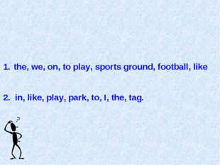 the, we, on, to play, sports ground, football, like 2. in, like, play, park,