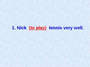 1. Nick (to play) tennis very well.