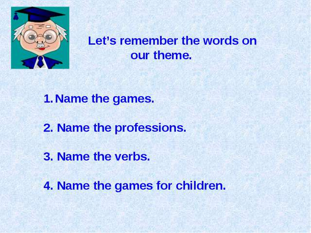 Let's remember the words on our theme. Name the games. 2. Name the professio...