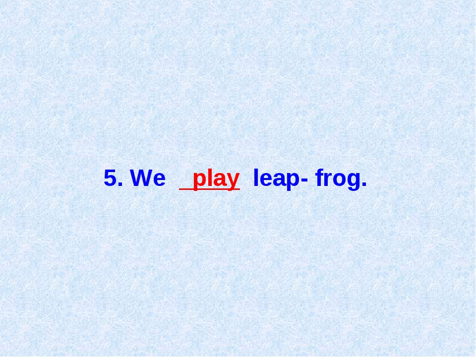 5. We play leap- frog.