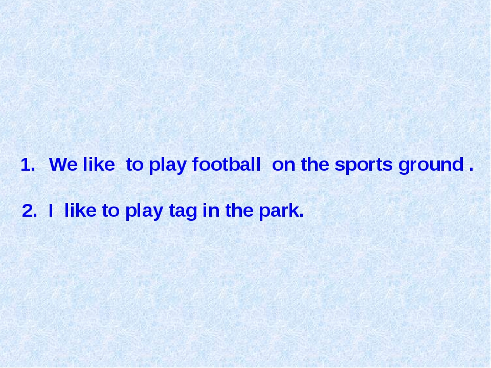 We like to play football on the sports ground . 2. I like to play tag in the...