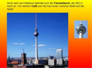 Nicht weit vom Rathaus befindet sich der Fernsehturm, die 365 m hoch ist. Von