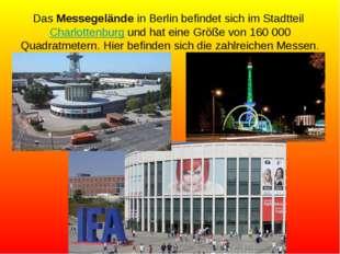 Das Messegelände in Berlin befindet sich im Stadtteil Charlottenburg und hat