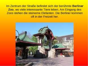 Im Zentrum der Straße befindet sich der berühmte Berliner Zoo, wo viele inter