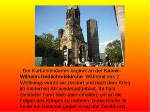 . Der Kurfürstendamm beginnt an der Kaiser-Wilhelm-Gedächtniskirche. Während
