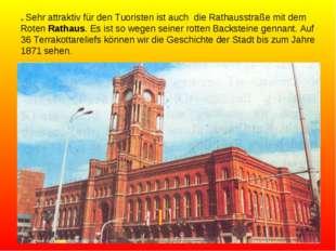 . Sehr attraktiv für den Tuoristen ist auch die Rathausstraße mit dem Roten R