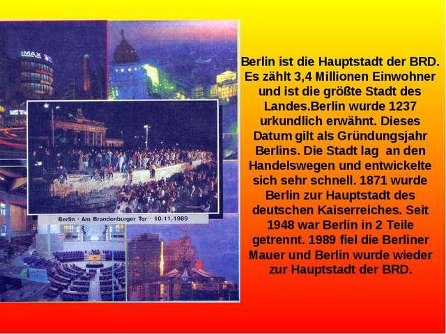 Berlin ist die Hauptstadt der BRD. Es zählt 3,4 Millionen Einwohner und ist d...
