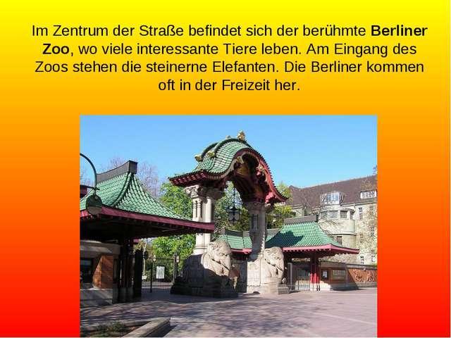 Im Zentrum der Straße befindet sich der berühmte Berliner Zoo, wo viele inter...