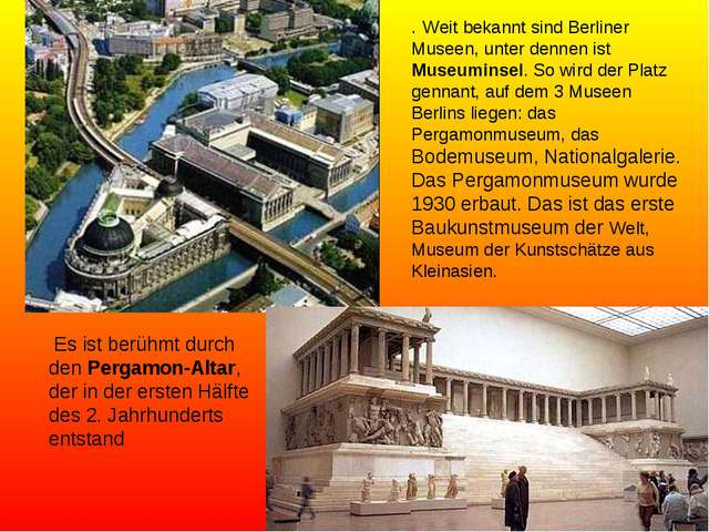 . Weit bekannt sind Berliner Museen, unter dennen ist Museuminsel. So wird de...
