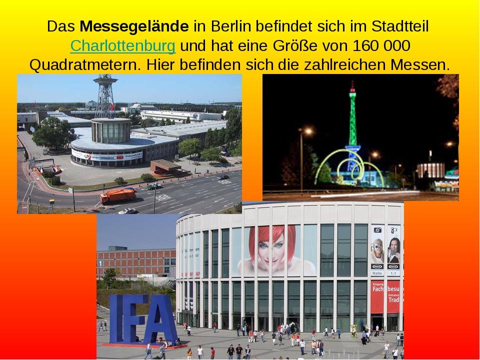 Das Messegelände in Berlin befindet sich im Stadtteil Charlottenburg und hat...