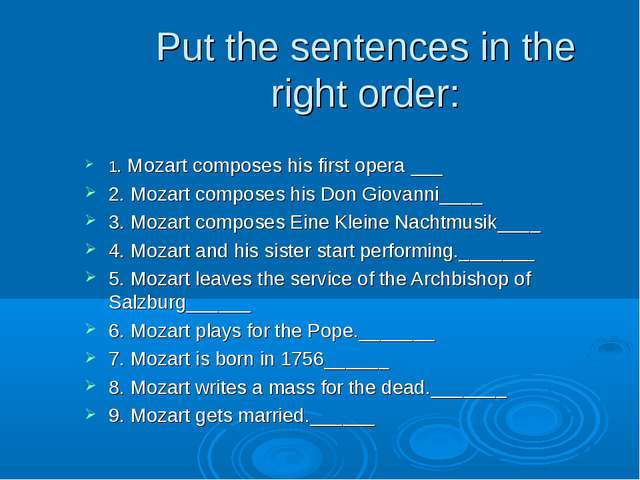 Put the sentences in the right order: 1. Mozart composes his first opera ___...