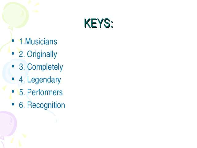 KEYS: 1.Musicians 2. Originally 3. Completely 4. Legendary 5. Performers 6. R...