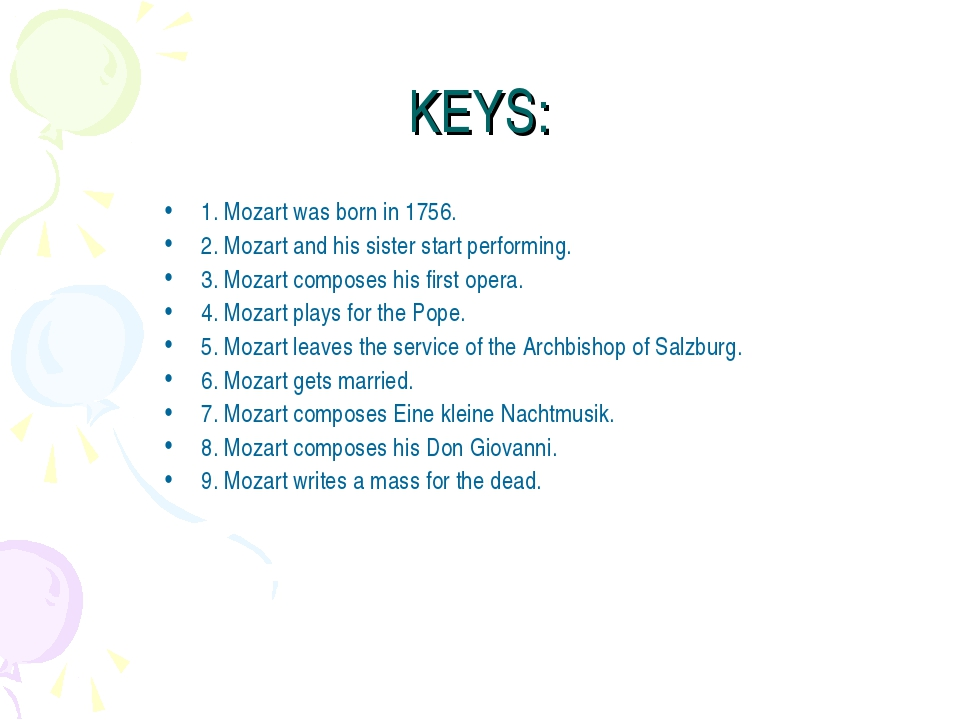 KEYS: 1. Mozart was born in 1756. 2. Mozart and his sister start performing....