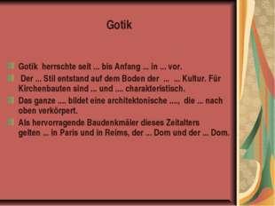 Gotik Gotik herrschte seit ... bis Anfang ... in ... vor. Der ... Stil entsta