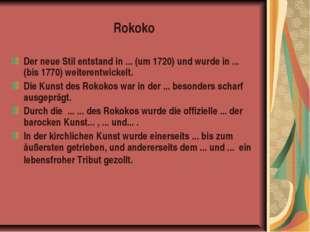 Rokoko Der neue Stil entstand in ... (um 1720) und wurde in ... (bis 1770) we
