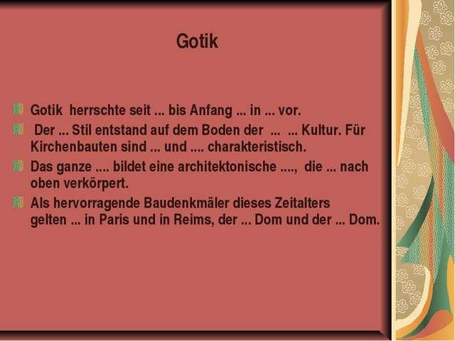 Gotik Gotik herrschte seit ... bis Anfang ... in ... vor. Der ... Stil entsta...