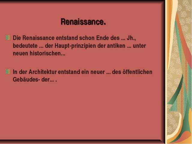 Die Renaissance entstand schon Ende des ... Jh., bedeutete ... der Haupt-pri...