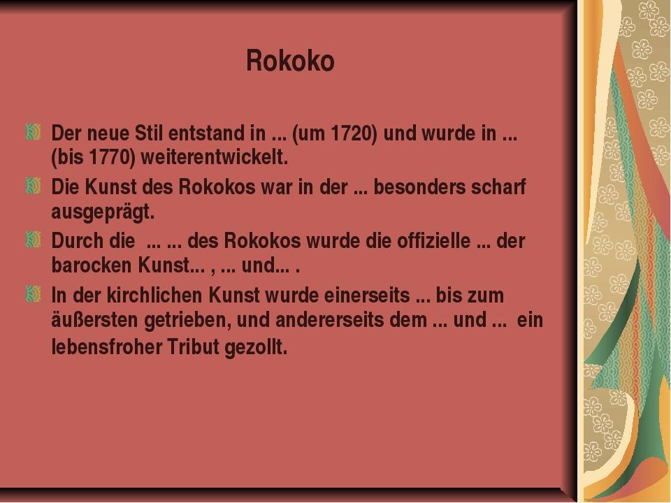 Rokoko Der neue Stil entstand in ... (um 1720) und wurde in ... (bis 1770) we...