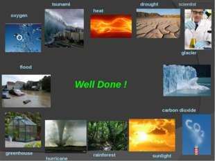 Well Done ! oxygen tsunami heat drought scientist hurricane greenhouse rainfo