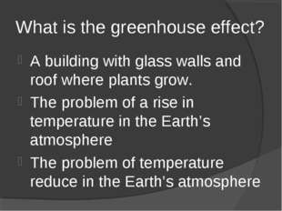 What is the greenhouse effect? A building with glass walls and roof where pla