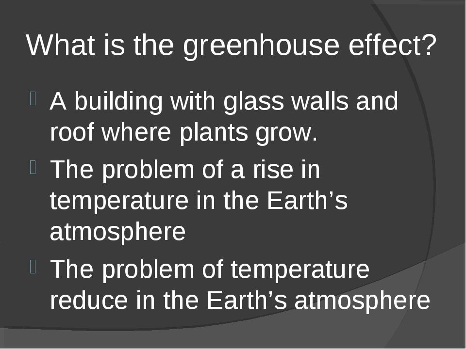 What is the greenhouse effect? A building with glass walls and roof where pla...