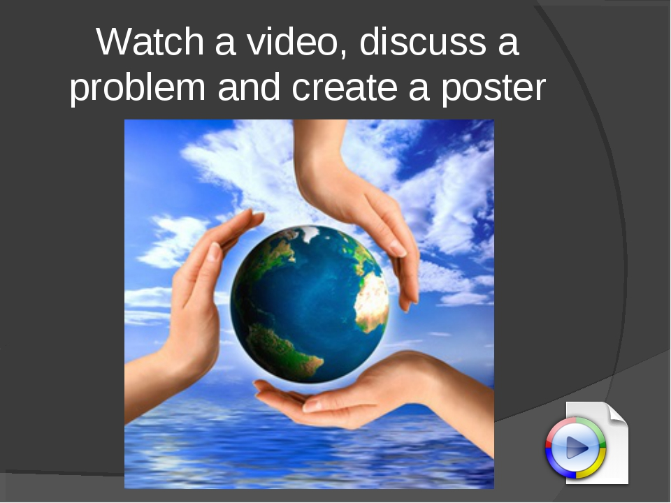 Watch a video, discuss a problem and create a poster