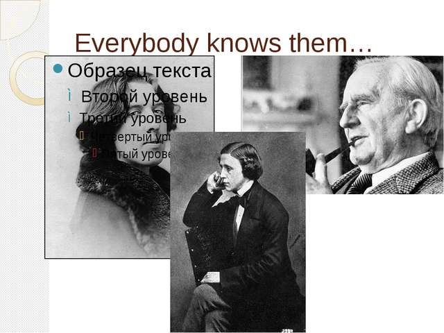Everybody knows them…