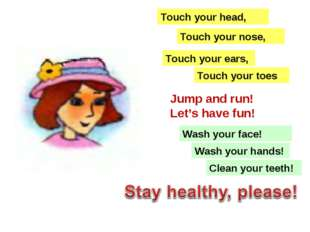 Touch your ears, Touch your nose, Touch your head, Touch your toes Jump and r