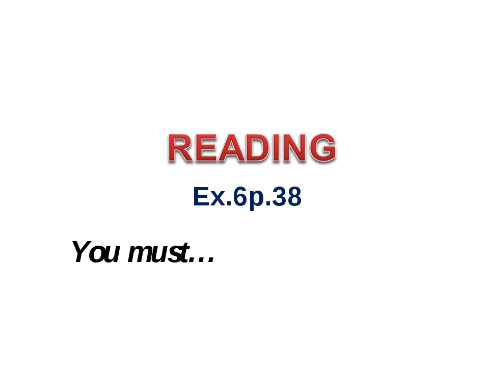 Ex.6p.38 You must…