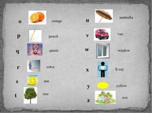 o orange p pencil q queen r robot s sun t tree u umbrella v van w window x X-