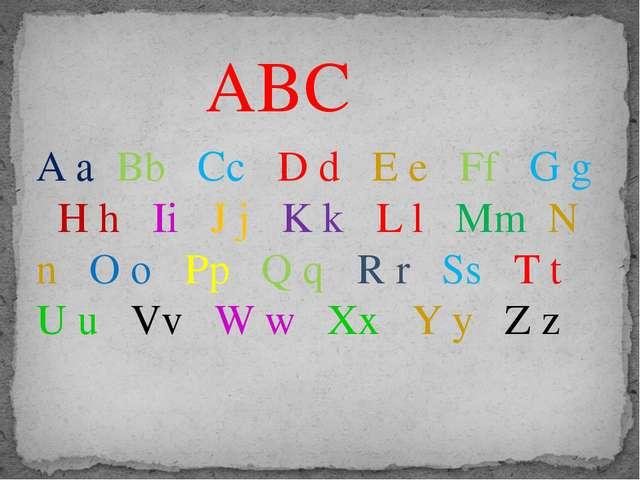 ABC A a Bb Cc D d E e Ff G g H h Ii J j K k L l Mm N n O o Pp Q q R r Ss T t...