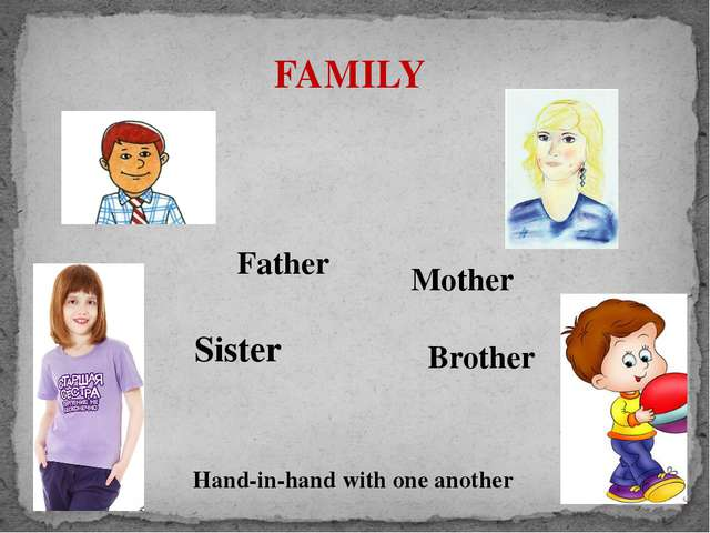 FAMILY Father Mother Sister Brother Hand-in-hand with one another
