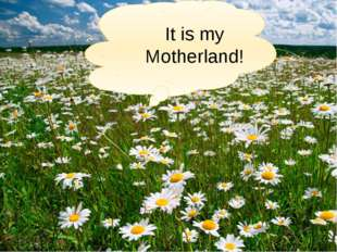 It is my Motherland!