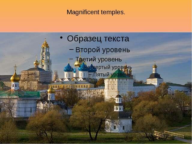 Magnificent temples.