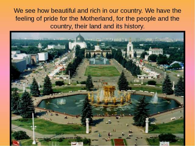 We see how beautiful and rich in our country. We have the feeling of pride fo...