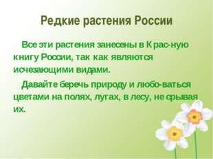 Редкие растения России Все эти растения занесены в Крас-ную книгу России, так