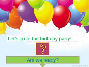 Let's go to the birthday party! Are we ready?
