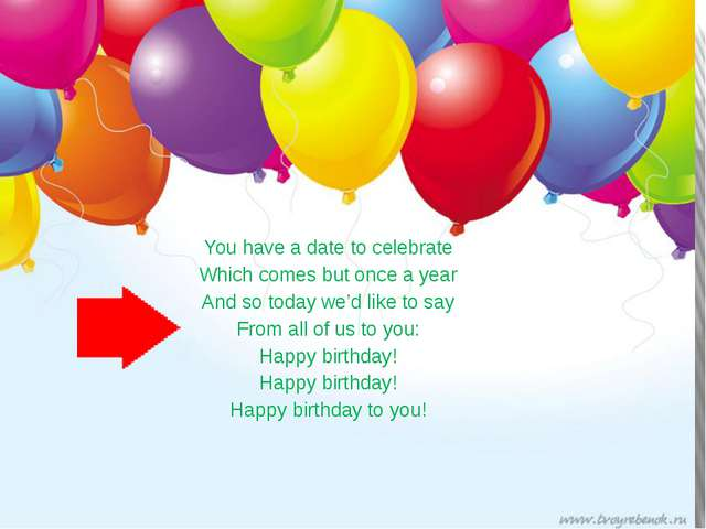 You have a date to celebrate Which comes but once a year And so today we'd li...