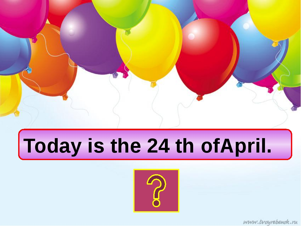 Today is the 24 th ofApril.