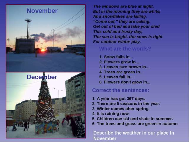 November December Correct the sentences: 1. A year has got 367 days. 2. There...