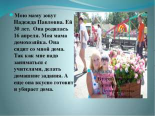 Мою маму зовут Надежда Павловна. Ей 30 лет. Она родилась 16 апреля. Моя мама