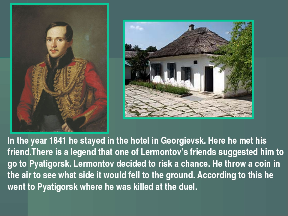 In the year 1841 he stayed in the hotel in Georgievsk. Here he met his friend...