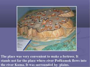 The place was very convenient to make a fortress. It stands not far the place