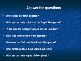 Where does our town situated? What are the main colours of the flag of Georgi