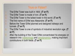 True or False? The Eiffel Tower was built in 1900. (T or F) The Eiffel Tower