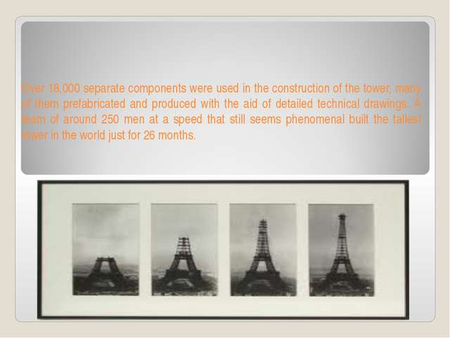 Over 18,000 separate components were used in the construction of the tower, m...