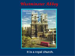 Westminster Abbey It is a royal church.