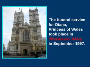 The funeral service for Diana, Princess of Wales took place in Westminster A