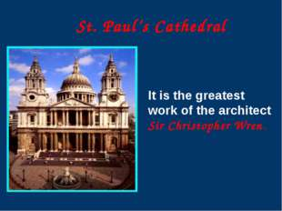 It is the greatest work of the architect Sir Christopher Wren. St. Paul's Ca